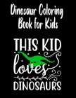 Dinosaur coloring book for kids: This Kid loves dinosaurs Great Gift for Boys & Girls, Ages 4-8 Cover Image