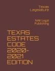 Texas Estates Code 2020-2021 Edition: NAK Legal Publishing Cover Image