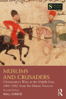 Muslims and Crusaders: Christianity's Wars in the Middle East, 1095-1382, from the Islamic Sources (Seminar Studies) Cover Image