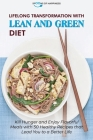 Lifelong Transformation with Lean and Green Diet: Kill Hunger and Enjoy Flavorful Meals with 50 Healthy Recipes that Lead You to a Better Life Cover Image