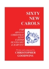 Sixty New Carols: Ten New Carols for each of the Seasons of Advent, Christmas, Lent, Easter, Pentecost, and Harvest. Cover Image