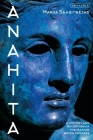 Anahita: A History and Reception of the Iranian Water Goddess Cover Image