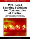 Web-Based Learning Solutions for Communities of Practice: Developing Virtual Environments for Social and Pedagogical Advancement (Advances in Web-Based Learning (Awbl) Book) Cover Image