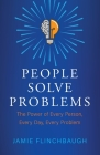 People Solve Problems: The Power of Every Person, Every Day, Every Problem Cover Image