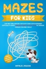 Mazes for Kids: Fun and Challenging Activity Book with Different Difficulty Levels for Kids Ages 4-6, 6-8 & 8-12 to Improve Problem So Cover Image