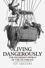 Living Dangerously: The Hazardous World of the Victorians Cover Image