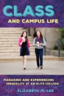 Class and Campus Life: Managing and Experiencing Inequality at an Elite College Cover Image