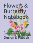 Flowers & Butterfly Notebook: A 111 pages Ruled Composition book Cover Image