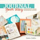 Journal Your Way: Designing & Using Handmade Books Cover Image