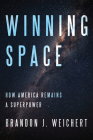 Winning Space: How America Remains a Superpower Cover Image