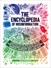 Encyclopedia of Misinformation: A Compendium of Imitations, Spoofs, Delusions, Simulations, Counterfeits, Impostors, Illusions, Confabulations, Skullduggery, Frauds, Pseudoscience, Propaganda, Hoaxes, Flimflam, Pranks, Hornswoggle, Conspiracies & Miscellaneous Fakery Cover Image