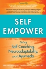 Self Empower: Using Self-Coaching, Neuroadaptability, and Ayurveda Cover Image