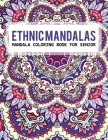 Ethnic Mandalas Mandala Coloring Book For Senior: An Adult Coloring Book with intricate Mandalas for Stress Relief, Relaxation and Fun Cover Image