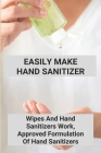 Easily Make Hand Sanitizer: Wipes And Hand Sanitizers Work, Approved Formulation Of Hand Sanitizers: Hand Sanitizer Recipe With Aloe Vera Gel Cover Image