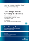 Text-Image-Music: Crossing the Borders: Intermedial Conversations on the Poetics of Verbal, Visual and Musical Texts (Text - Meaning - Context: Cracow Studies in English Language #19) Cover Image