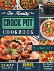 The Healthy Crock Pot Cookbook: 800 Easy Crock Pot Recipes with 21-Day Meal Plan for Smart People on a Budget. Cover Image