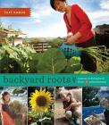 Backyard Roots: Lessons on Living Local from 35 Urban Farmers Cover Image