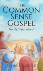 The Common Sense Gospel: Not By Faith Alone Cover Image