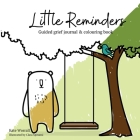 Little Reminders: Guided grief journal & colouring book Cover Image