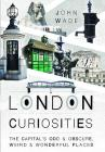 London Curiosities: The Capital's Odd & Obscure, Weird and Wonderful Places Cover Image