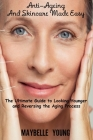 Anti-Ageing And Skincare Made Easy: The Ultimate Guide to Looking Younger and Reversing the Aging Process Cover Image