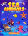 Sea Animals coloring book for kids 4-8: A Fantastic activity book for boys and girls to color and learn while having fun! Cover Image