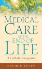 Medical Care at the End of Life: A Catholic Perspective Cover Image