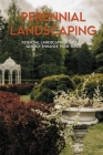 Perennial Landscaping: Essential Landscaping Guide To Quickly Enhance Your Yard: Essential Garden Design Workbook Cover Image