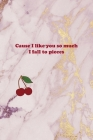 Cause I Like You So Much I Fall To Pieces: Cherry Notebook Journal Composition Blank Lined Diary Notepad 120 Pages Paperback Pink Cover Image