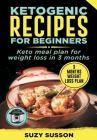 Ketogenic Recipes for Beginners: Keto Meal Plan for Weight Loss in 3 Months Cover Image