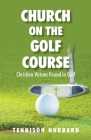 Church on the Golf Course: Christian Virtues Found in Golf Cover Image