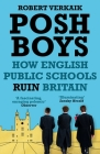Posh Boys: How English Public Schools Ruin Britain Cover Image