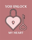 You Unlock My Heart: Ruled Composition Notebook Cover Image
