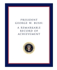 President George W. Bush: A Remarkable Record of Achievement Cover Image