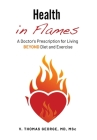 Health in Flames: A Doctor's Prescription for Living BEYOND Diet and Exercise Cover Image