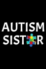 Autism Sister: Notebook (Journal, Diary) for Sisters with a brother or sister with Autism - 120 lined pages to write in Cover Image
