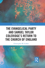 The Evangelical Party and Samuel Taylor Coleridge's Return to the Church of England (Routledge Studies in Romanticism) Cover Image