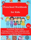 Preschool Workbook for Kids: Preschool Math, Letter Tracing, Addition and Substraction, Coloring, Drawing and Much More, Age 4+ Cover Image