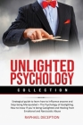 Unlighted Psychology: Collection: Strategical guide to learn how to Influence anyone and Stop being Manipulated + The Psychology of Gaslight Cover Image