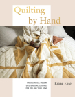 Quilting by Hand: A Modern Guide to Hand-Stitching Covetable Quilted Projects for Your Home Cover Image