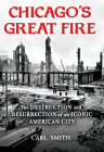 Chicago's Great Fire: The Destruction and Resurrection of an Iconic American City Cover Image