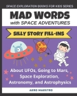 Mad Words with Space Adventures: Silly Story Fill-ins About UFOs, Going to Mars, Space Exploration, Astronomy, and Astrophysics Cover Image