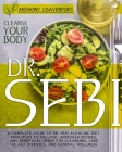 Dr.Sebi: A Complete Guide to Dr. Sebi Alkaline Diet. Principles to Follow, Approved Recipes, and Beneficial Herbs for Cleansing Cover Image
