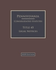 Pennsylvania Consolidated Statutes Title 45 Legal Notices 2020 Edition Cover Image