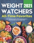 Weight Watchers All-Time Favorites 2021: 300+ Delicious & Healthy WW Freestyle Recipes to Heal Your Body and Lose Weight Fast Cover Image