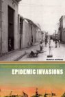 Epidemic Invasions: Yellow Fever and the Limits of Cuban Independence, 1878-1930 Cover Image