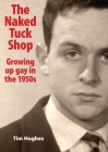The Naked Tuck Shop - Growing up gay in the 1950s Cover Image