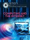 Computing and the Internet (Stem: Shaping the Future #4) Cover Image