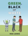 Green, Black or White Cover Image