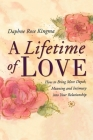 A Lifetime of Love: How to Bring More Depth, Meaning and Intimacy into Your Relationship Cover Image
